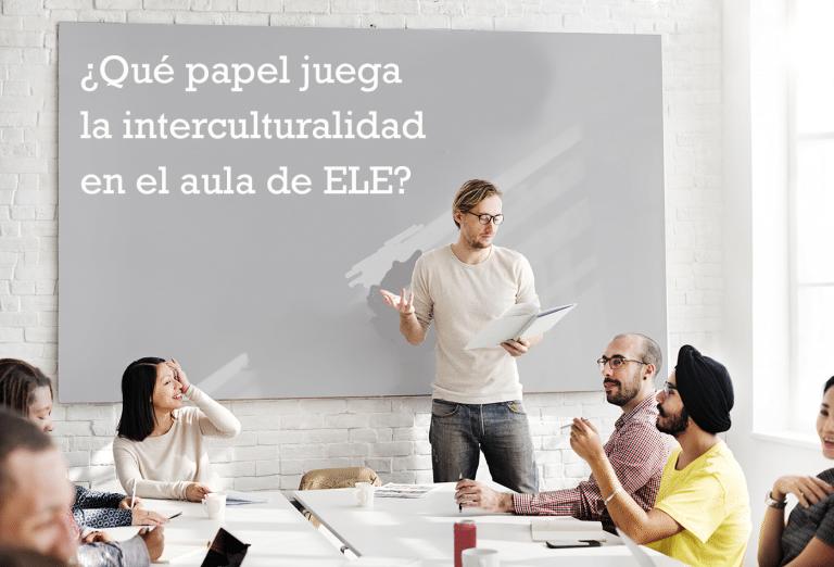 Qué papel juega la interculturalidad en el aula de ELE